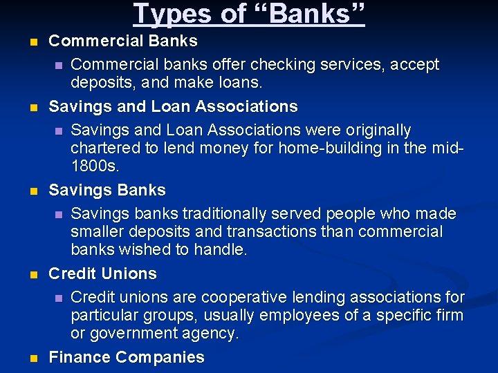 "Types of ""Banks"" n n n Commercial Banks n Commercial banks offer checking services,"