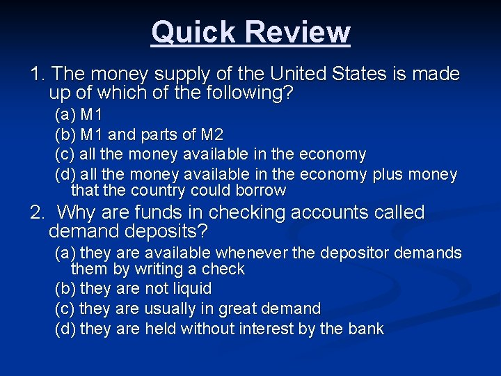 Quick Review 1. The money supply of the United States is made up of