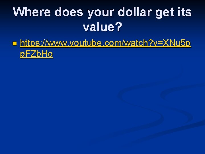 Where does your dollar get its value? n https: //www. youtube. com/watch? v=XNu 5