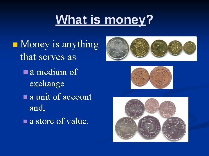 What is money? n Money is anything that serves as n a medium of