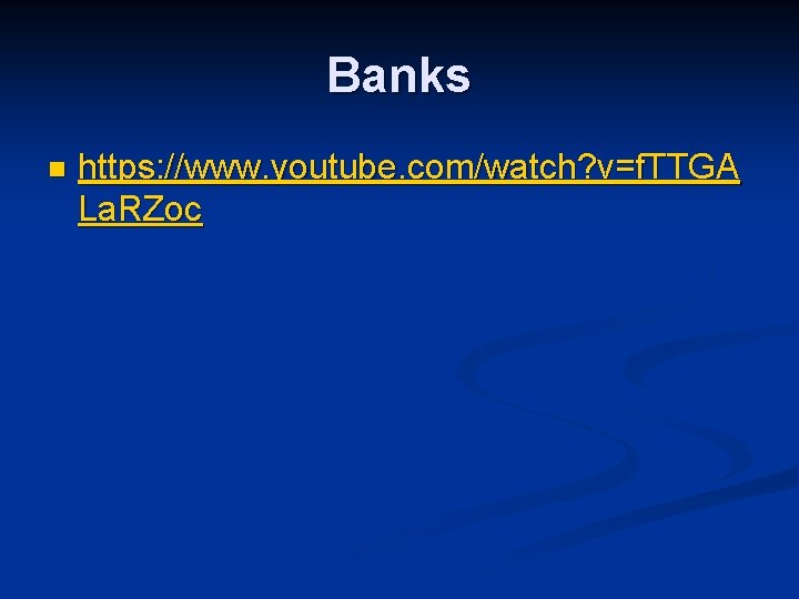 Banks n https: //www. youtube. com/watch? v=f. TTGA La. RZoc