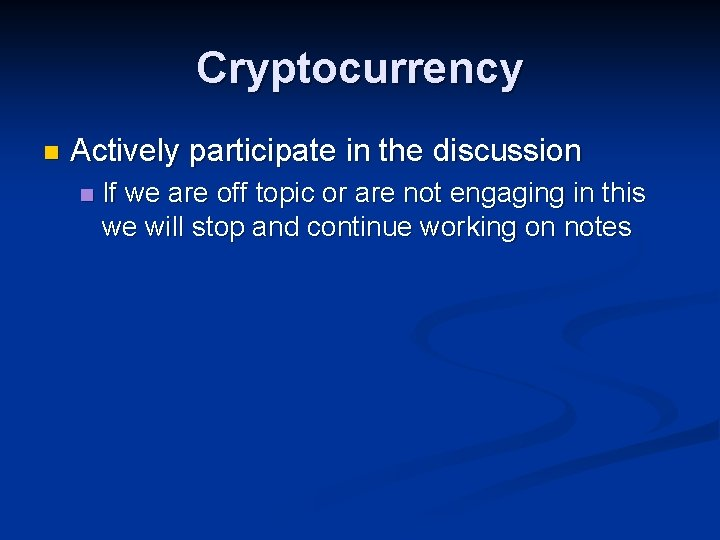 Cryptocurrency n Actively participate in the discussion n If we are off topic or