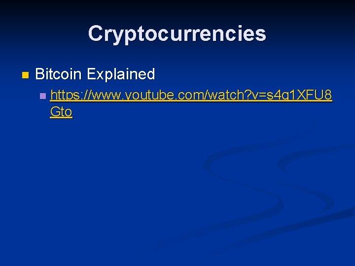 Cryptocurrencies n Bitcoin Explained n https: //www. youtube. com/watch? v=s 4 g 1 XFU