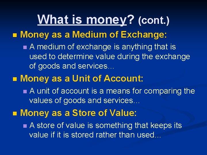 What is money? (cont. ) n Money as a Medium of Exchange: n n