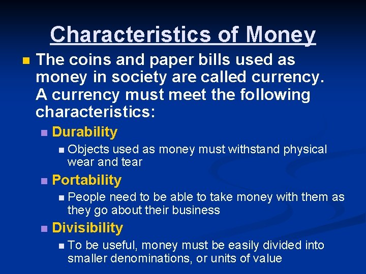 Characteristics of Money n The coins and paper bills used as money in society