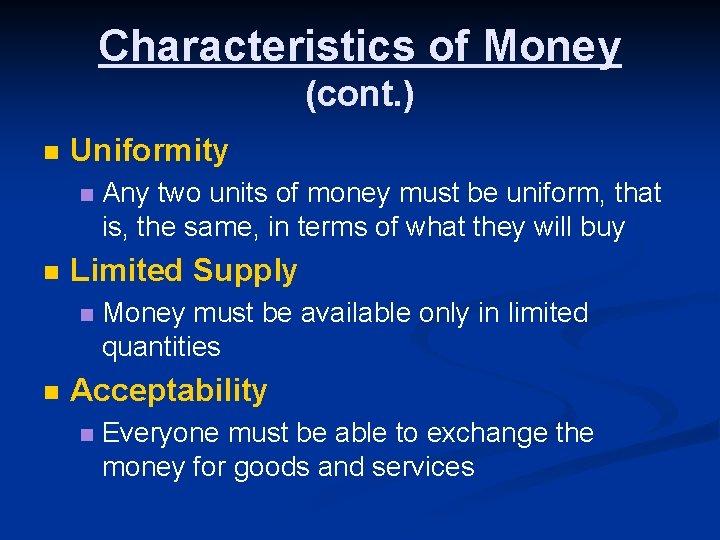 Characteristics of Money (cont. ) n Uniformity n n Limited Supply n n Any