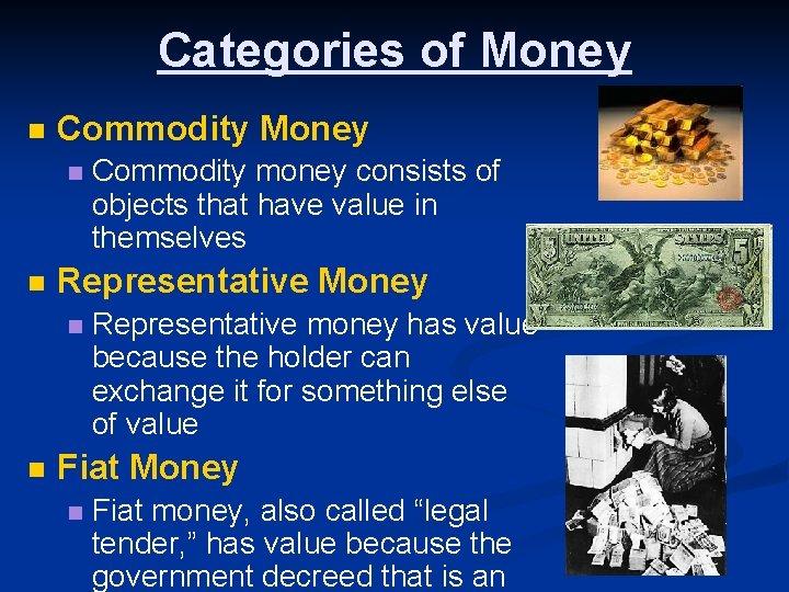 Categories of Money n Commodity Money n n Representative Money n n Commodity money