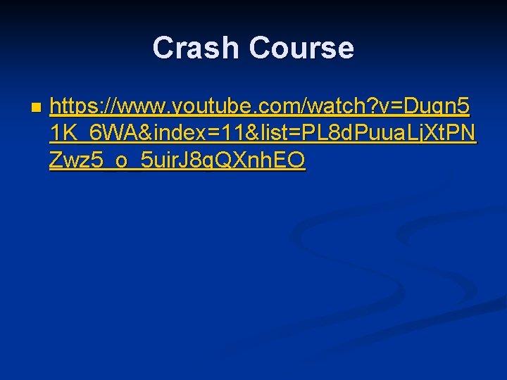 Crash Course n https: //www. youtube. com/watch? v=Dugn 5 1 K_6 WA&index=11&list=PL 8 d.