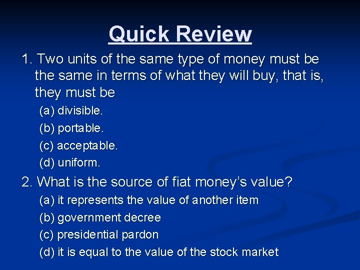 Quick Review 1. Two units of the same type of money must be the