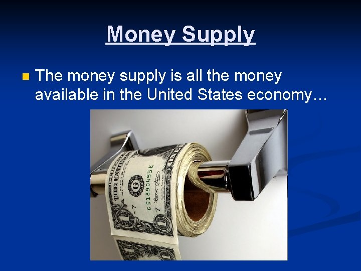 Money Supply n The money supply is all the money available in the United