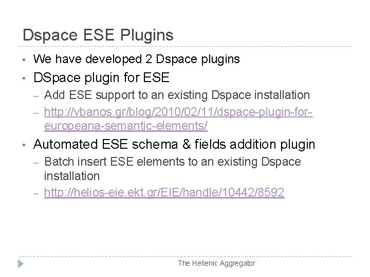Dspace ESE Plugins • We have developed 2 Dspace plugins • DSpace plugin for