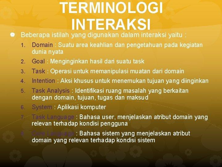 TERMINOLOGI INTERAKSI Beberapa istilah yang digunakan dalam interaksi yaitu : 1. Domain :