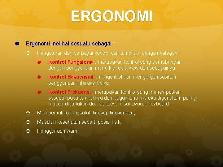 ERGONOMI Ergonomi melihat sesuatu sebagai : Pengaturan dari berbagai kontrol dan tampilan, dengan kategori