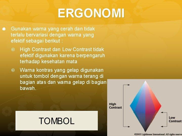 ERGONOMI Gunakan warna yang cerah dan tidak terlalu bervariasi dengan warna yang efektif sebagai