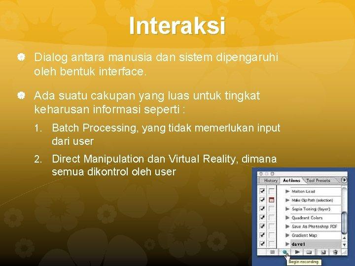 Interaksi Dialog antara manusia dan sistem dipengaruhi oleh bentuk interface. Ada suatu cakupan yang