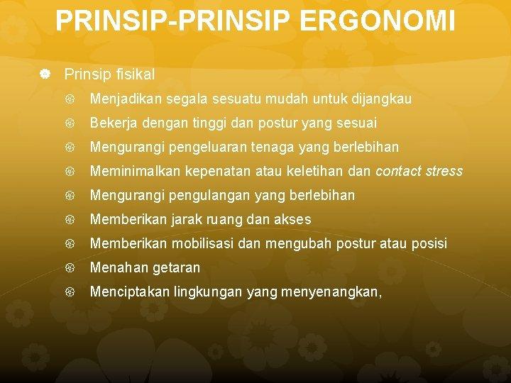 PRINSIP-PRINSIP ERGONOMI Prinsip fisikal Menjadikan segala sesuatu mudah untuk dijangkau Bekerja dengan tinggi dan