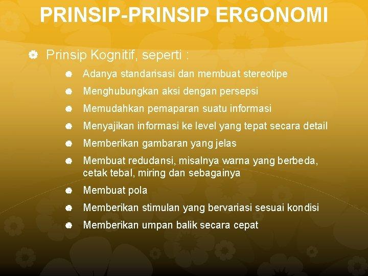 PRINSIP-PRINSIP ERGONOMI Prinsip Kognitif, seperti : Adanya standarisasi dan membuat stereotipe Menghubungkan aksi dengan