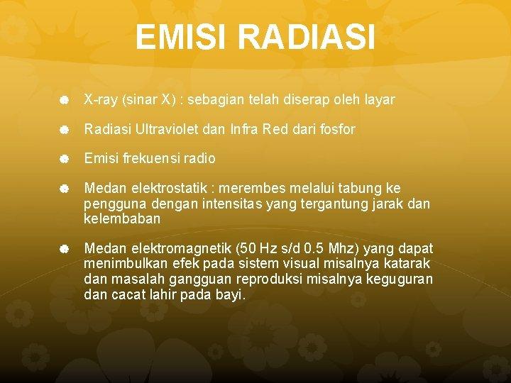 EMISI RADIASI X-ray (sinar X) : sebagian telah diserap oleh layar Radiasi Ultraviolet dan