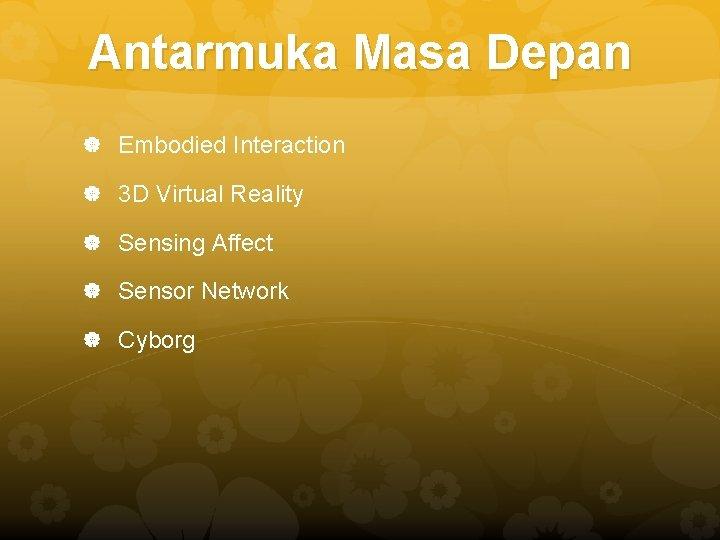 Antarmuka Masa Depan Embodied Interaction 3 D Virtual Reality Sensing Affect Sensor Network Cyborg