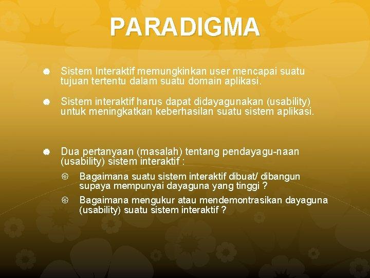 PARADIGMA Sistem Interaktif memungkinkan user mencapai suatu tujuan tertentu dalam suatu domain aplikasi. Sistem