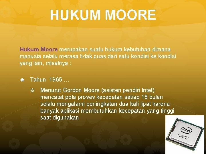 HUKUM MOORE Hukum Moore merupakan suatu hukum kebutuhan dimana manusia selalu merasa tidak puas