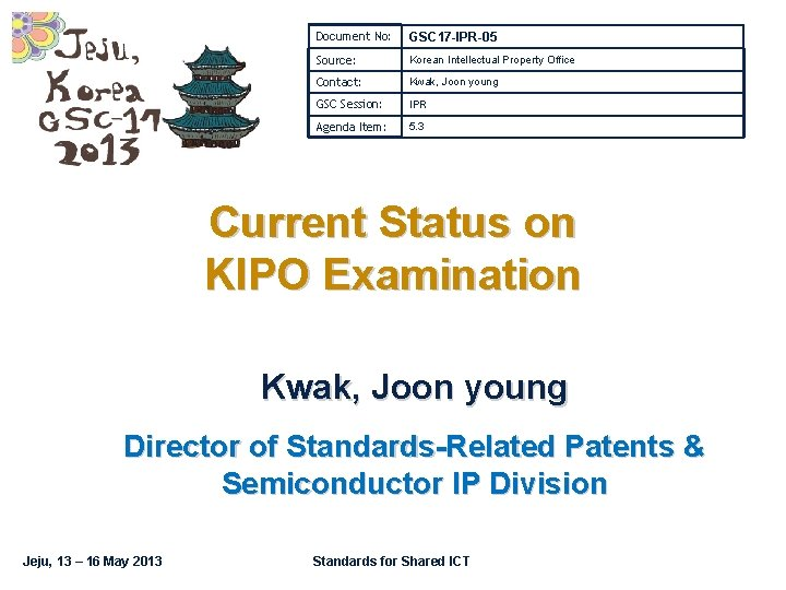 Document No: GSC 17 -IPR-05 Source: Korean Intellectual Property Office Contact: Kwak, Joon young