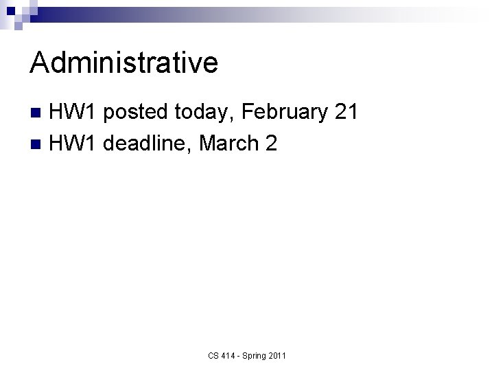 Administrative HW 1 posted today, February 21 n HW 1 deadline, March 2 n
