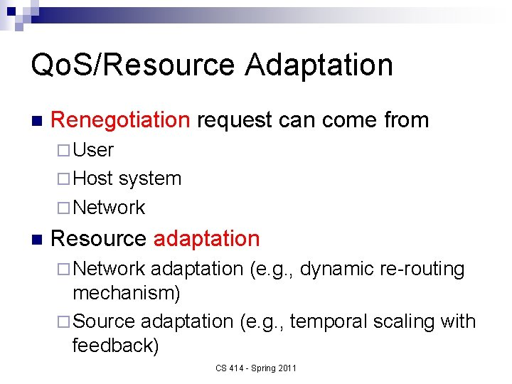 Qo. S/Resource Adaptation n Renegotiation request can come from ¨ User ¨ Host system