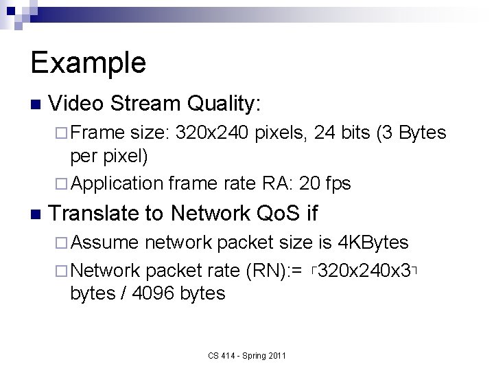 Example n Video Stream Quality: ¨ Frame size: 320 x 240 pixels, 24 bits