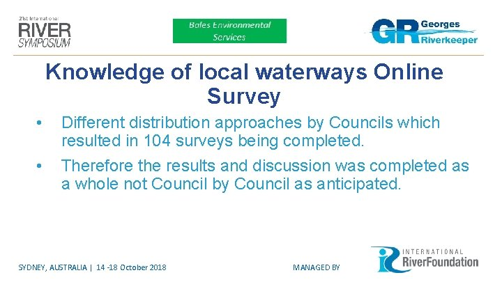 Knowledge of local waterways Online Survey • • Different distribution approaches by Councils which