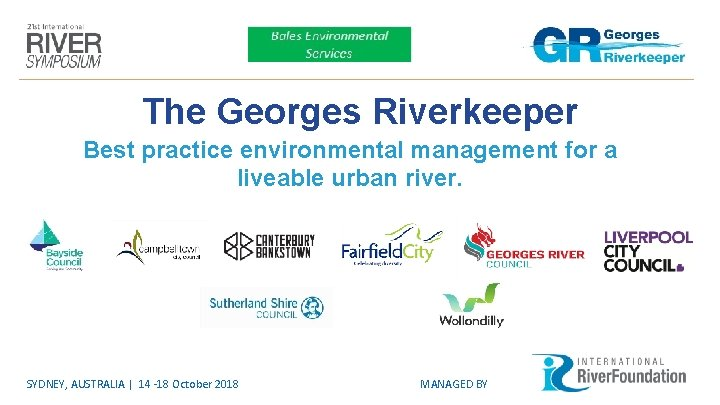 The Georges Riverkeeper Best practice environmental management for a liveable urban river. SYDNEY, AUSTRALIA