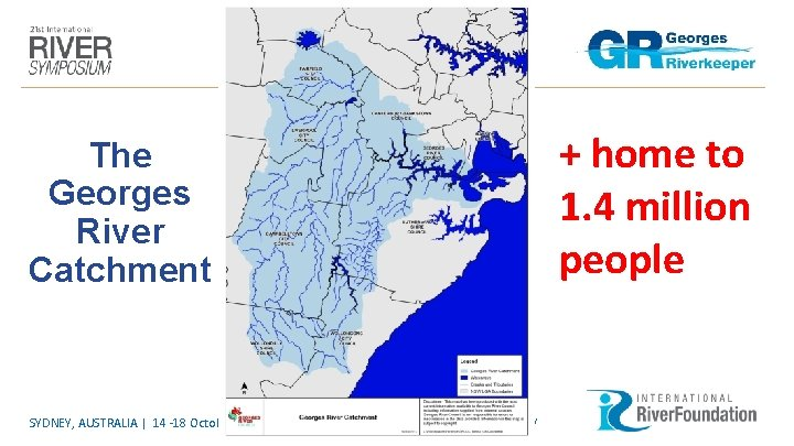 + home to 1. 4 million people The Georges River Catchment SYDNEY, AUSTRALIA |