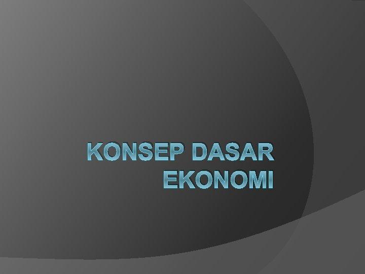 KONSEP DASAR EKONOMI