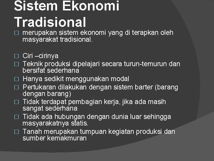 Sistem Ekonomi Tradisional � merupakan sistem ekonomi yang di terapkan oleh masyarakat tradisional. �