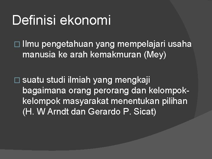 Definisi ekonomi � Ilmu pengetahuan yang mempelajari usaha manusia ke arah kemakmuran (Mey) �
