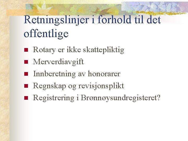 Retningslinjer i forhold til det offentlige n n n Rotary er ikke skattepliktig Merverdiavgift