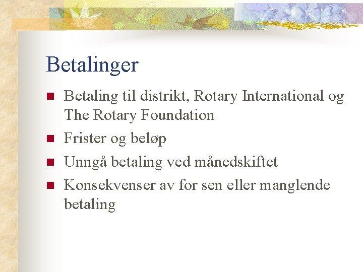 Betalinger n n Betaling til distrikt, Rotary International og The Rotary Foundation Frister og
