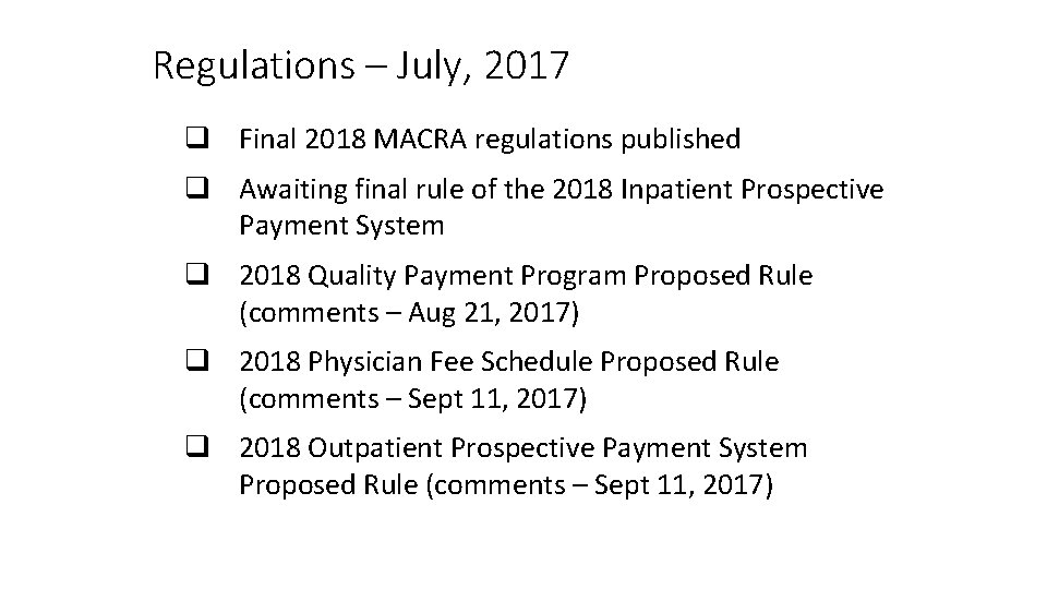 Regulations – July, 2017 q Final 2018 MACRA regulations published q Awaiting final rule