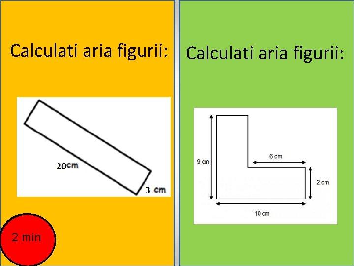 Calculati aria figurii: 2 min