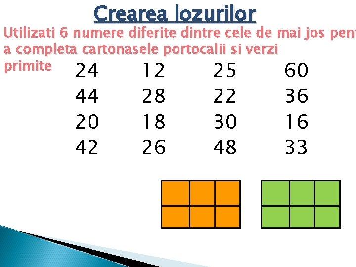 Crearea lozurilor Utilizati 6 numere diferite dintre cele de mai jos pent a completa