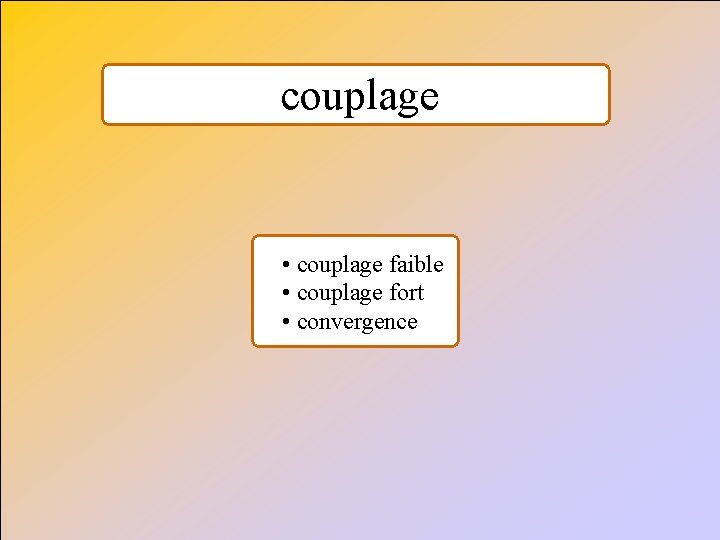 couplage • couplage faible • couplage fort • convergence