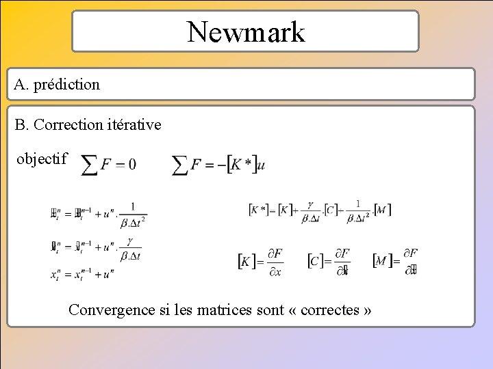 Newmark A. prédiction B. Correction itérative objectif Convergence si les matrices sont « correctes
