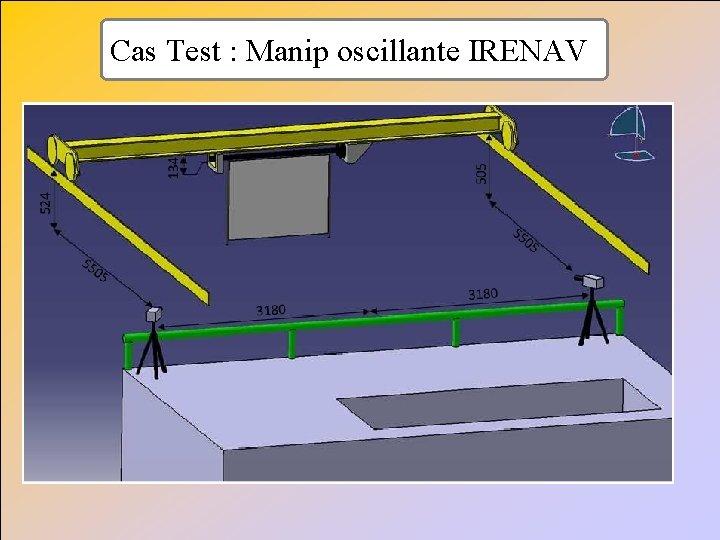 Cas Test : Manip oscillante IRENAV