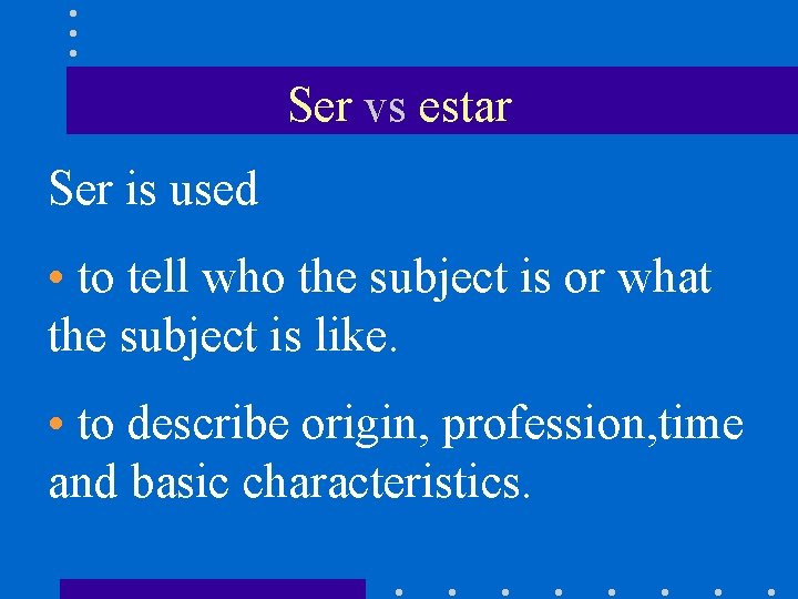 Ser vs estar Ser is used • to tell who the subject is or