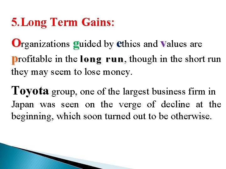5. Long Term Gains: Organizations guided by ethics and values are profitable in