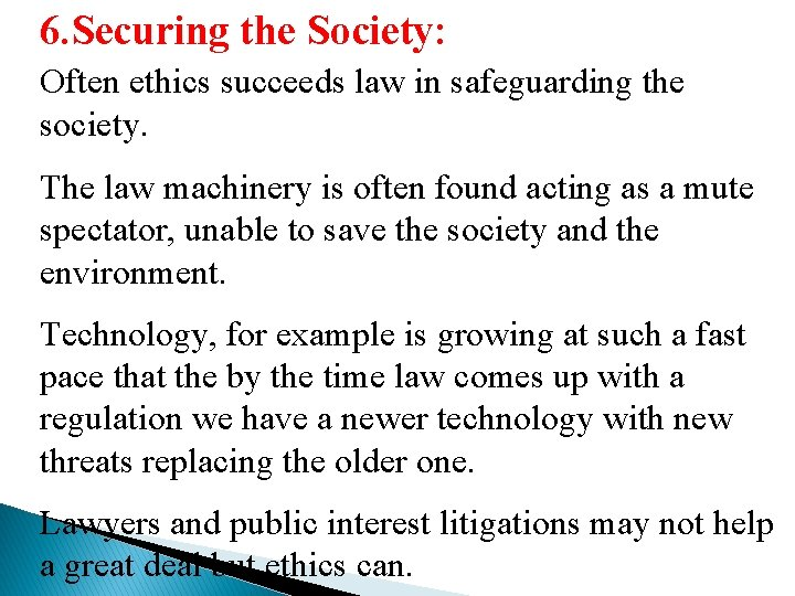 6. Securing the Society: Often ethics succeeds law in safeguarding the society. The law