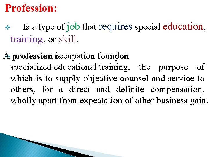 Profession: v Is a type of job that requires special education, training, or skill.