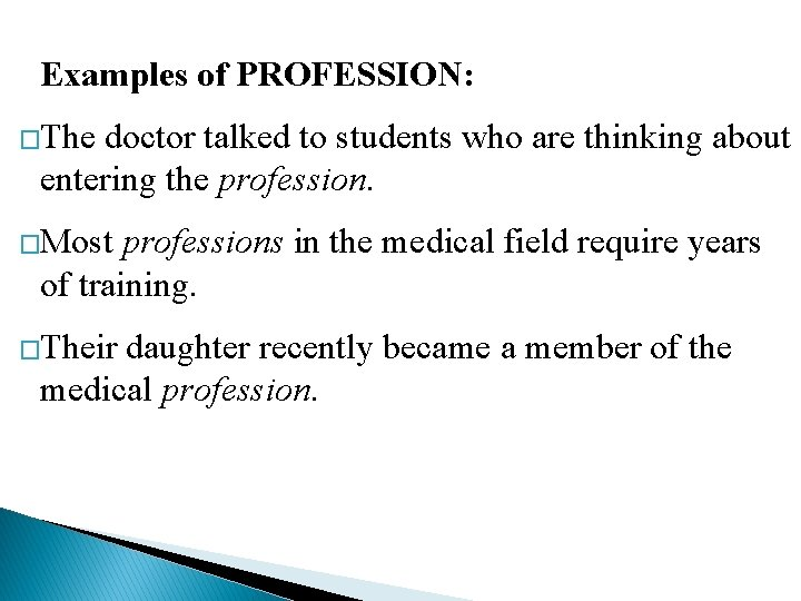 Examples of PROFESSION: �The doctor talked to students who are thinking about entering the