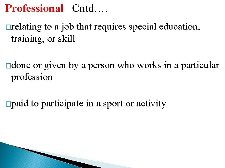Professional Cntd…. �relating to a job that requires special education, training, or skill �done