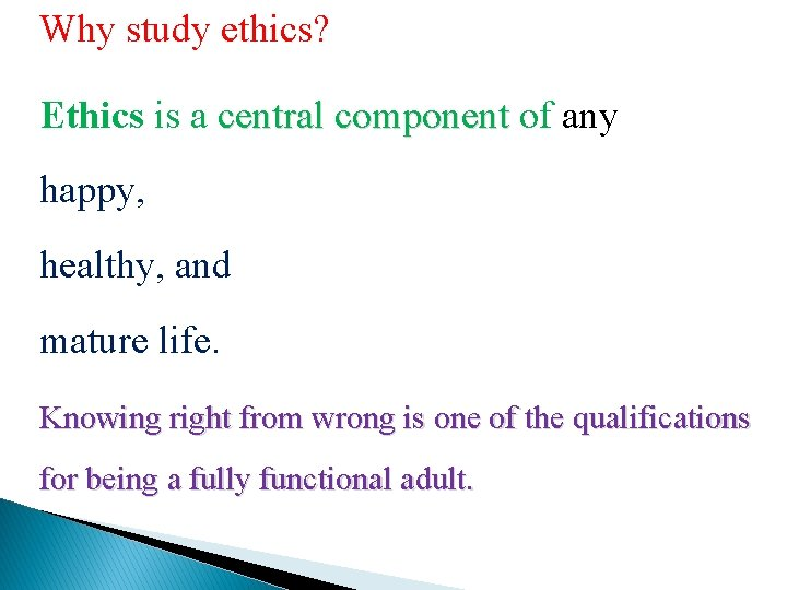 Why study ethics? Ethics is a central component of any central component happy, healthy,